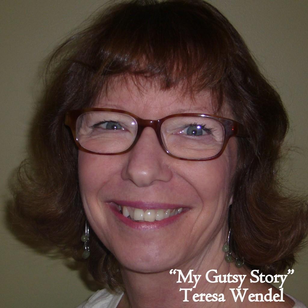 """""""My Gutsy Story"""" by Teresa Wendel"""