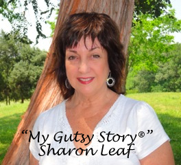 """My Gutsy Story®"" Sharon Leaf"